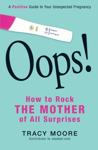 Oops! How To Rock The Mother Of All Surprises: A Positive Guide To Your Unexpected Pregnancy front-695389