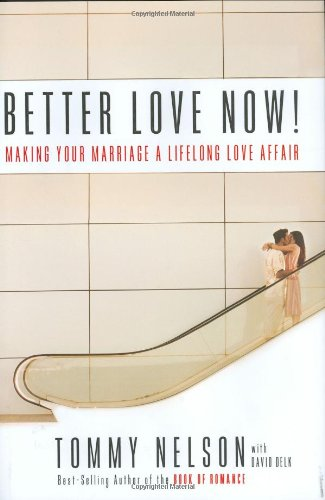 Better Love Now: Making Your Marriage a Lifelong Love Affair