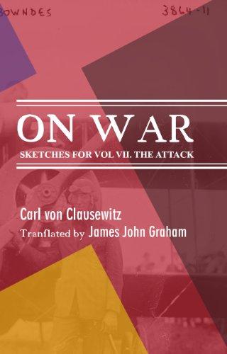 Carl von Clausewitz - On War: Sketches for vol VII. The Attack