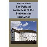 "The Political Awareness of the Plebeians in Coriolanus (English Edition)von ""Katja de Winter"""