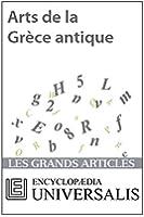 Arts de la Gr�ce antique (Les Grands Articles d'Universalis)