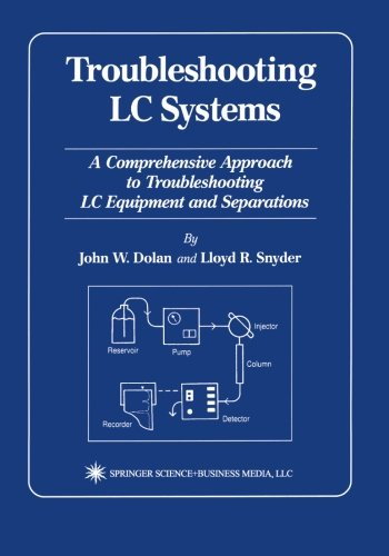 Troubleshooting LC Systems: A Comprehensive Approach to Troubleshooting LC Equipment and Separations component based systems a quality assurance framework