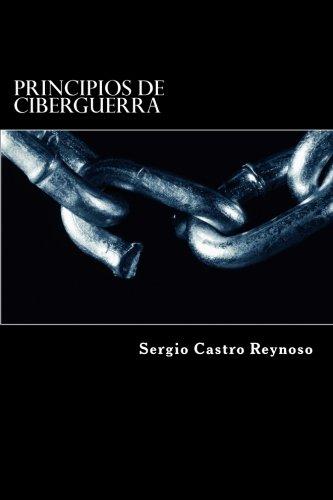 Principios de Ciberguerra: Una Guia para Oficiales Militares  [Castro Reynoso, Sergio] (Tapa Blanda)