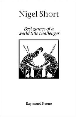 Nigel Short: Best Games of a World Title Challenger