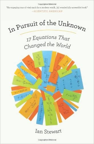 In Pursuit of the Unknown: 17 Equations That Changed the World written by Ian Stewart
