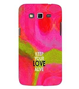 EPICCASE Keep the love Alive Mobile Back Case Cover For Samsung Galaxy Grand (Designer Case)