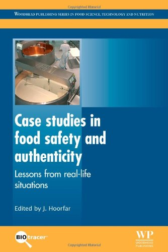 Case Studies in Food Safety and Authenticity: Lessons from Real-Life Situations (Woodhead Publishing Series in Food Science, Technology and Nutrition)