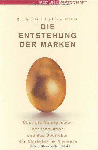Ries Al,Ries Laura, Die Entstehung der Marken: Über die Naturgesetze der Innovation und das Überleben der Stärksten im Business.