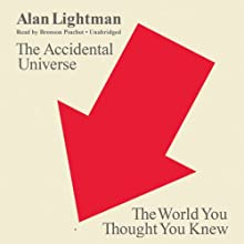 The Accidental Universe: The World You Thought You Knew (       UNABRIDGED) by Alan Lightman Narrated by Bronson Pinchot