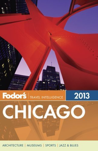 Fodor's Chicago 2013 (Full-color Travel Guide) by Fodor's Revised & enlarged Edition (12/18/2012)