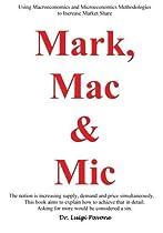 Mark, Mac & Mic: Using Microeconomics and Macroeconomics Methodologies to Increase Market Share. (Marketing)