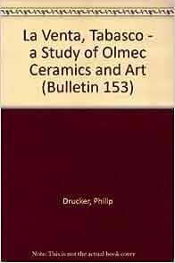 La Venta, Tabasco - a Study of Olmec Ceramics and Art (Bulletin 153