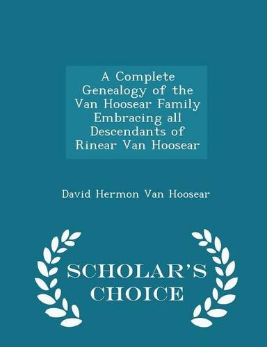 A Complete Genealogy of the Van Hoosear Family Embracing all Descendants of Rinear Van Hoosear - Scholar's Choice Edition
