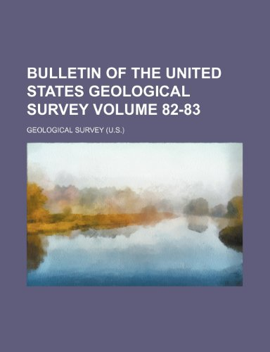 Bulletin of the United States Geological Survey Volume 82-83
