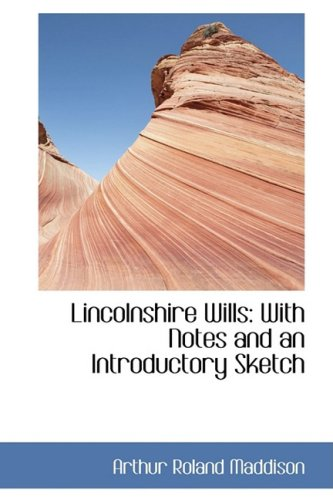 Lincolnshire Wills: With Notes and an Introductory Sketch
