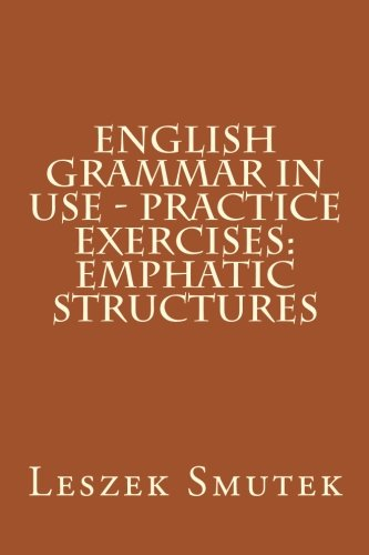 English Grammar in Use - Practice Exercises: Emphatic Structures (Volume 7) PDF