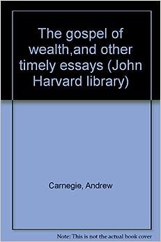 As the Gospel of Wealth Andrew Carnegie