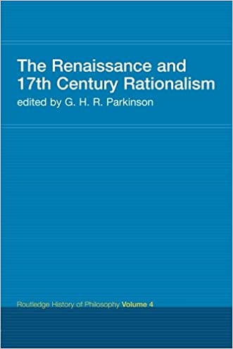 The Renaissance and 17th Century Rationalism: Routledge History of Philosophy Volume 4 written by Prof G H R Parkinson %28Author%29