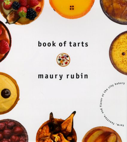 Book of Tarts: Form, Function, and Flavor at the City Bakery by Maury Rubin