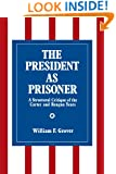 The President As Prisoner: A Structural Critique of the Carter and Reagan Years (Suny Series in the Presidency: Contemporary Issues)