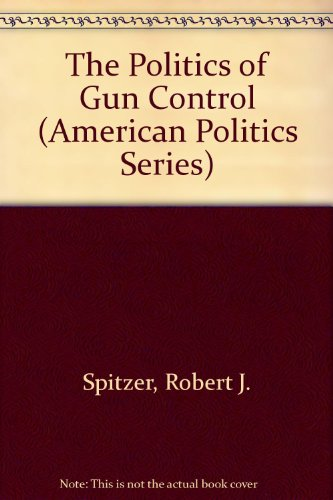The Politics of Gun Control (American Politics Series)