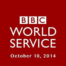 BBC Newshour, October 10, 2014  by Owen Bennett-Jones, Lyse Doucet, Robin Lustig, Razia Iqbal, James Coomarasamy, Julian Marshall Narrated by BBC Newshour