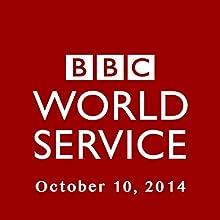 BBC Newshour, October 10, 2014  by Owen Bennett-Jones, Lyse Doucet, Robin Lustig, Razia Iqbal, James Coomarasamy, Julian Marshall Narrated by BBC Newshour