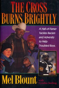 The Cross Burns Brightly: A Hall-Of-Famer Tackles Racism and Adversity to Help Troubled Boys, Mel Blount, Cynthia Sterling