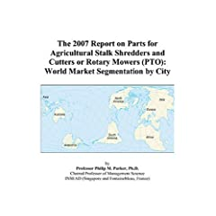 The 2007 Report on Parts for Agricultural Stalk Shredders and Cutters or Rotary Mowers (PTO): World Market Segmentation by City