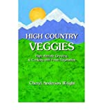 img - for { [ HIGH COUNTRY VEGGIES ] } Wright, Cheryl Anderson ( AUTHOR ) Apr-01-2005 Paperback book / textbook / text book