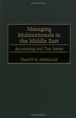 Managing Multinationals in the Middle East: Accounting and Tax Issues