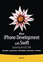 More iPhone Development with Swift: Exploring the iOS SDK Front Cover