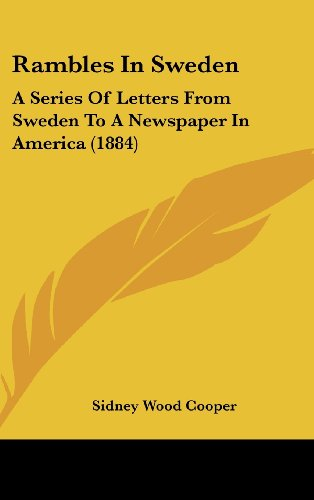 Rambles in Sweden: A Series of Letters from Sweden to a Newspaper in America (1884)