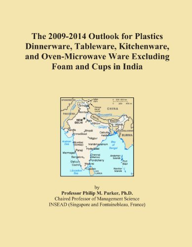 The 2009-2014 Outlook For Plastics Dinnerware, Tableware, Kitchenware, And Oven-Microwave Ware Excluding Foam And Cups In India