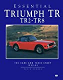 David Hodges Essential Triumph TR: TR2 to TR8 - The Cars and Their Story 1958-81 (Essential Series)