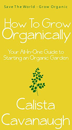 Free Kindle Book : How To Grow Organically: Your All-In-One Guide to Starting an Organic Garden