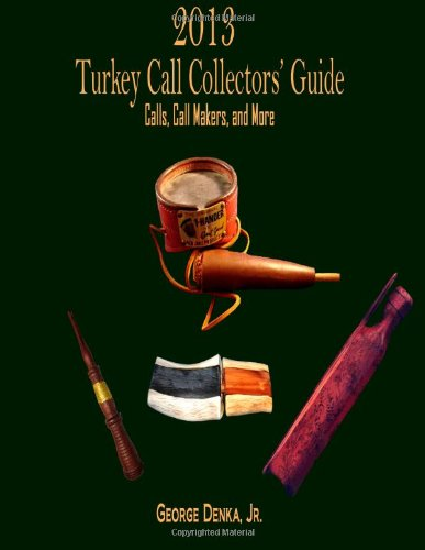 2013 Turkey Call Collector'S Guide: Calls, Call Makers, And More