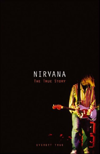 Nirvana: the true story