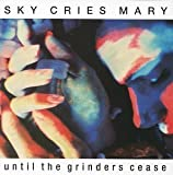 Until the Grinders Cease by Sky Cries Mary