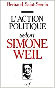 l 39 action politique selon simone weil bertrand saint sernin livres. Black Bedroom Furniture Sets. Home Design Ideas