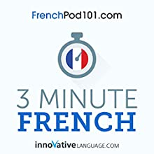 3-Minute French: 25 Lesson Series Audiobook by  Innovative Language Learning LLC Narrated by  FrenchPod101.com
