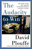 The Audacity to Win: The Inside Story and Lessons of Barack Obamas Historic Victory by Plouffe, David (2009) Hardcover