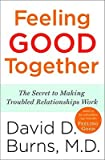 img - for Feeling Good Together: The Secret to Making Troubled Relationships Work   [FEELING GOOD TOGETHER] [Paperback] book / textbook / text book