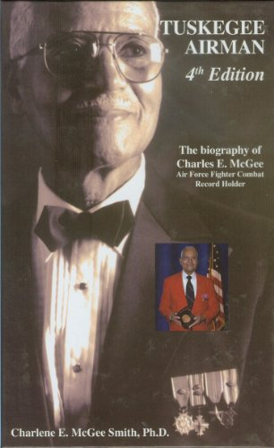 Tuskegee Airman--The Biography of Charles E. McGee. Air Force Fighter Combat Record Holder