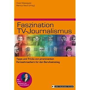Faszination TV-Journalismus: Tipps und Tricks von prominenten Fernsehmachern für den Beru