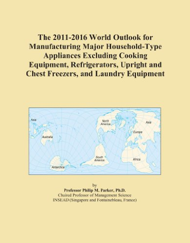 The 2011-2016 World Outlook for Manufacturing Major Household-Type Appliances Excluding Cooking Equipment, Refrigerators, Upright and Chest Freezers, and Laundry Equipment