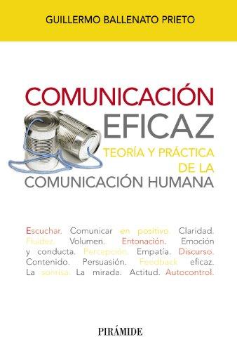 Comunicación Eficaz. Teoría Y Práctica De La Comunicación Humana (Libro Práctico)