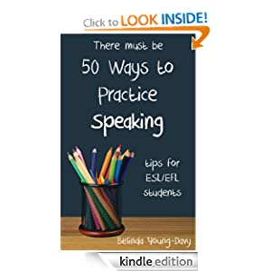 Fifty Ways to Practice Speaking: Tips for ESL/EFL Students - Kindle ...