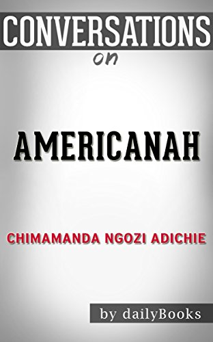"essays on americanah Americanah: through a looking glass glumly posted on june 26, 2013 june 26, 2013 by ikhide r ikheloa for you ""ceiling,"" poor thing  he wrote brilliant essays as a result i think americanah should have been a book of essays even at that it would have needed considerable work."