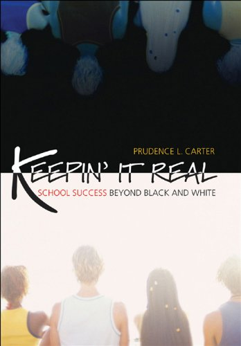 Prudence L. Carter - Keepin' It Real : School Success Beyond Black and White